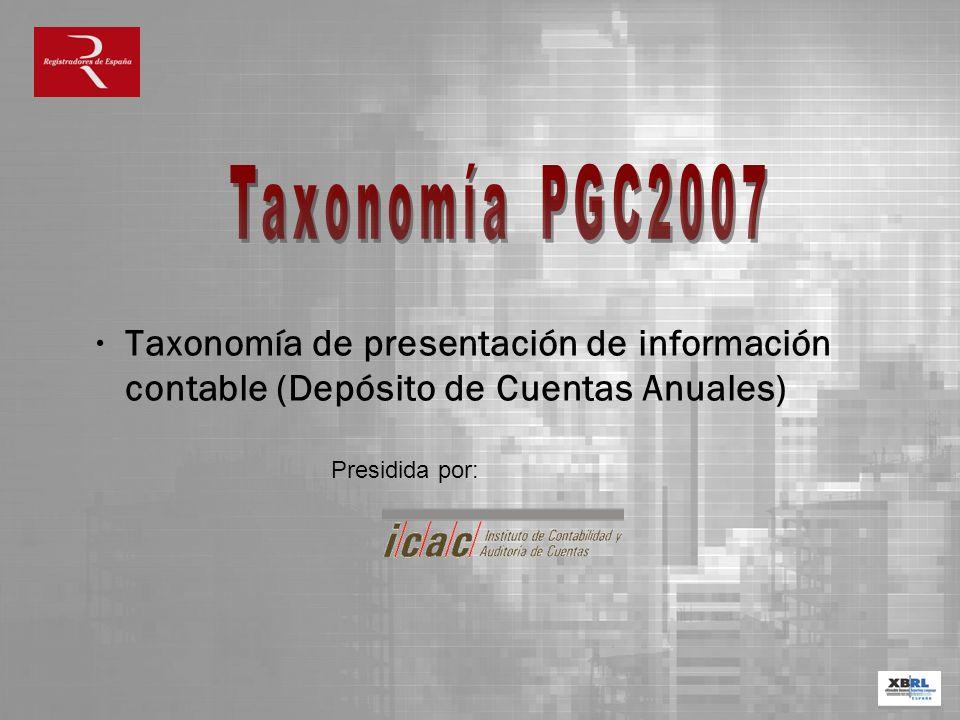 Taxonomía de presentación de información contable (Depósito de Cuentas Anuales) Presidida por: