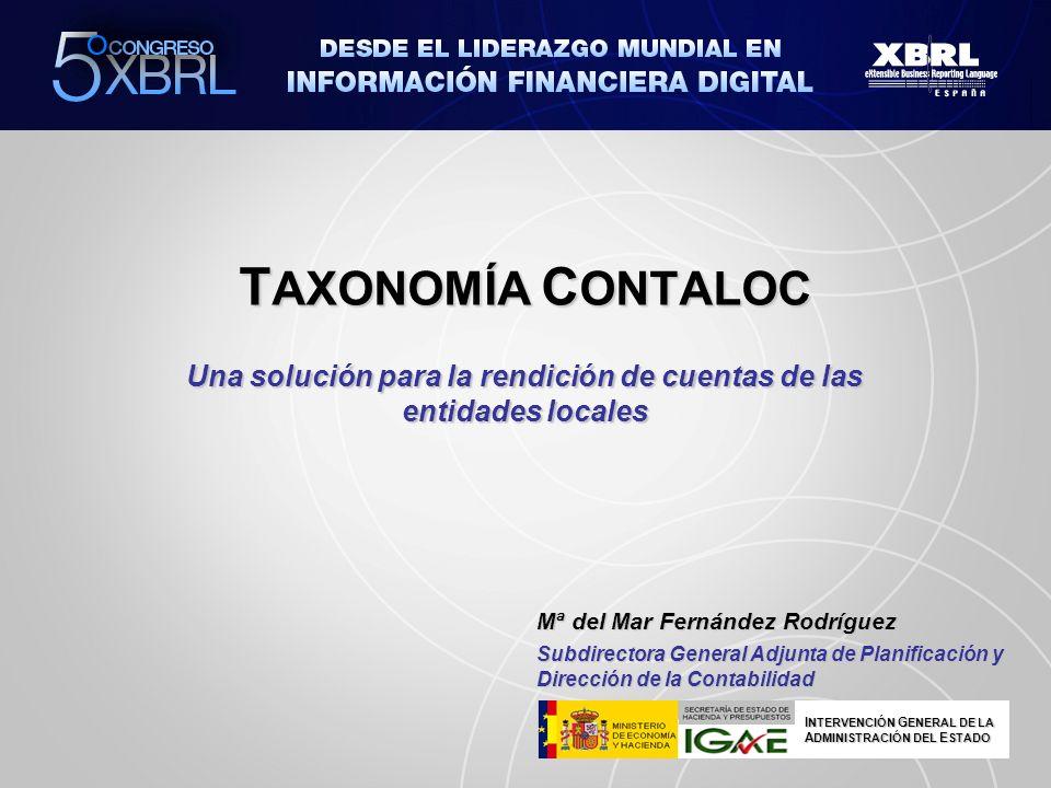 T AXONOMÍA C ONTALOC Una solución para la rendición de cuentas de las entidades locales Mª del Mar Fernández Rodríguez Subdirectora General Adjunta de