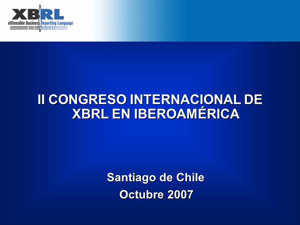 II CONGRESO INTERNACIONAL DE XBRL EN IBEROAMÉRICA Santiago de Chile Octubre 2007 Octubre 2007