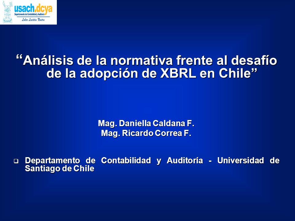 Análisis de la normativa frente al desafío de la adopción de XBRL en Chile Análisis de la normativa frente al desafío de la adopción de XBRL en Chile Mag.