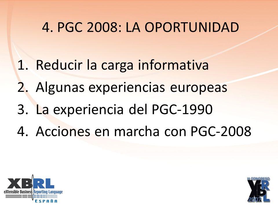 4. PGC 2008: LA OPORTUNIDAD 1.Reducir la carga informativa 2.Algunas experiencias europeas 3.La experiencia del PGC-1990 4.Acciones en marcha con PGC-