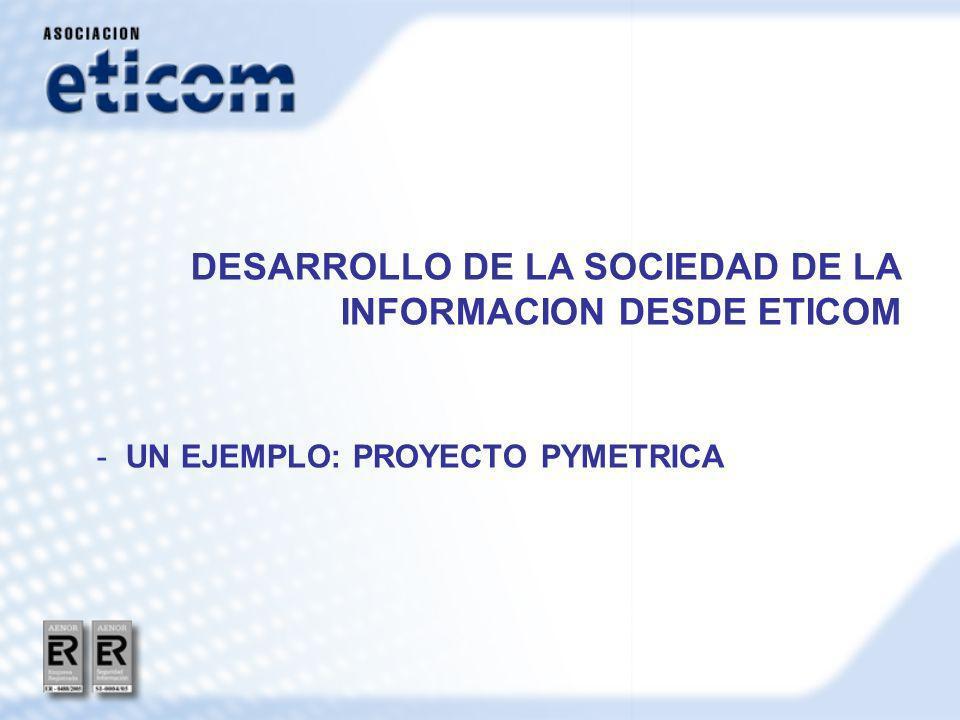 DESARROLLO DE LA SOCIEDAD DE LA INFORMACION DESDE ETICOM - UN EJEMPLO: PROYECTO PYMETRICA