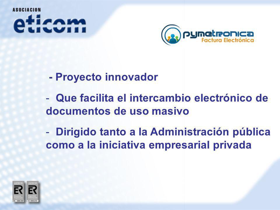 - Proyecto innovador - Que facilita el intercambio electrónico de documentos de uso masivo - Dirigido tanto a la Administración pública como a la iniciativa empresarial privada