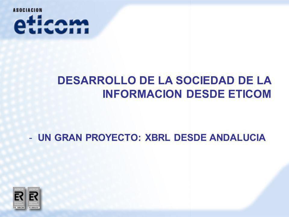 DESARROLLO DE LA SOCIEDAD DE LA INFORMACION DESDE ETICOM - UN GRAN PROYECTO: XBRL DESDE ANDALUCIA