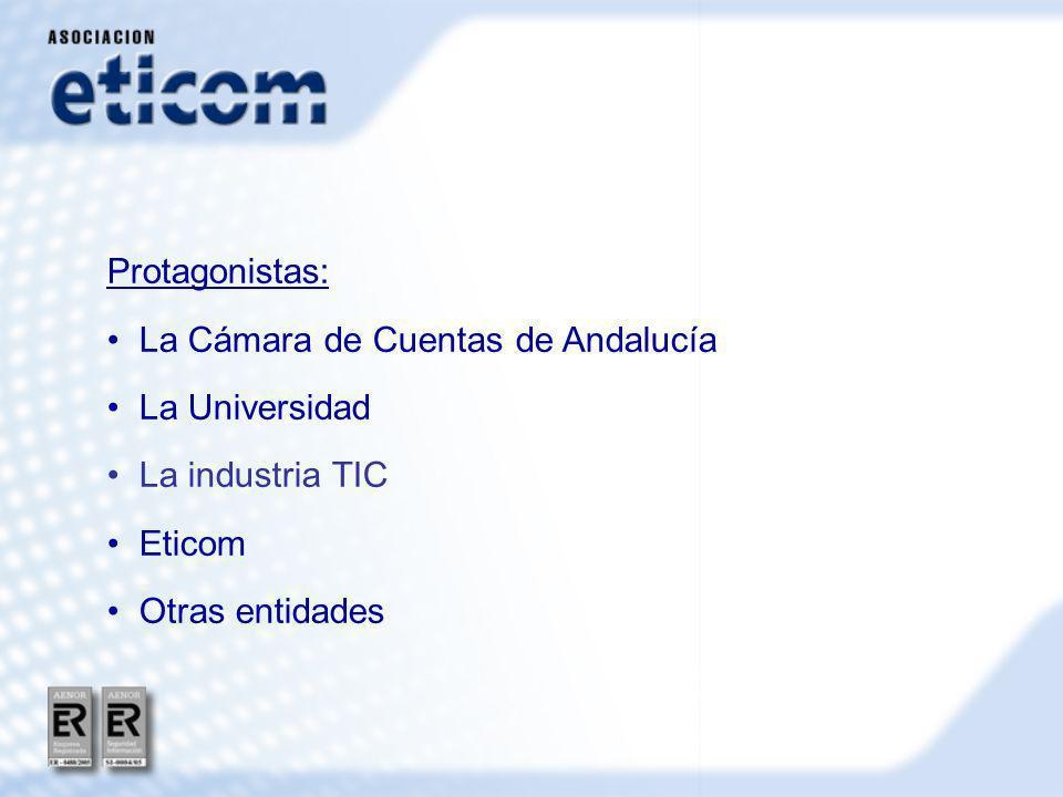Protagonistas: La Cámara de Cuentas de Andalucía La Universidad La industria TIC Eticom Otras entidades
