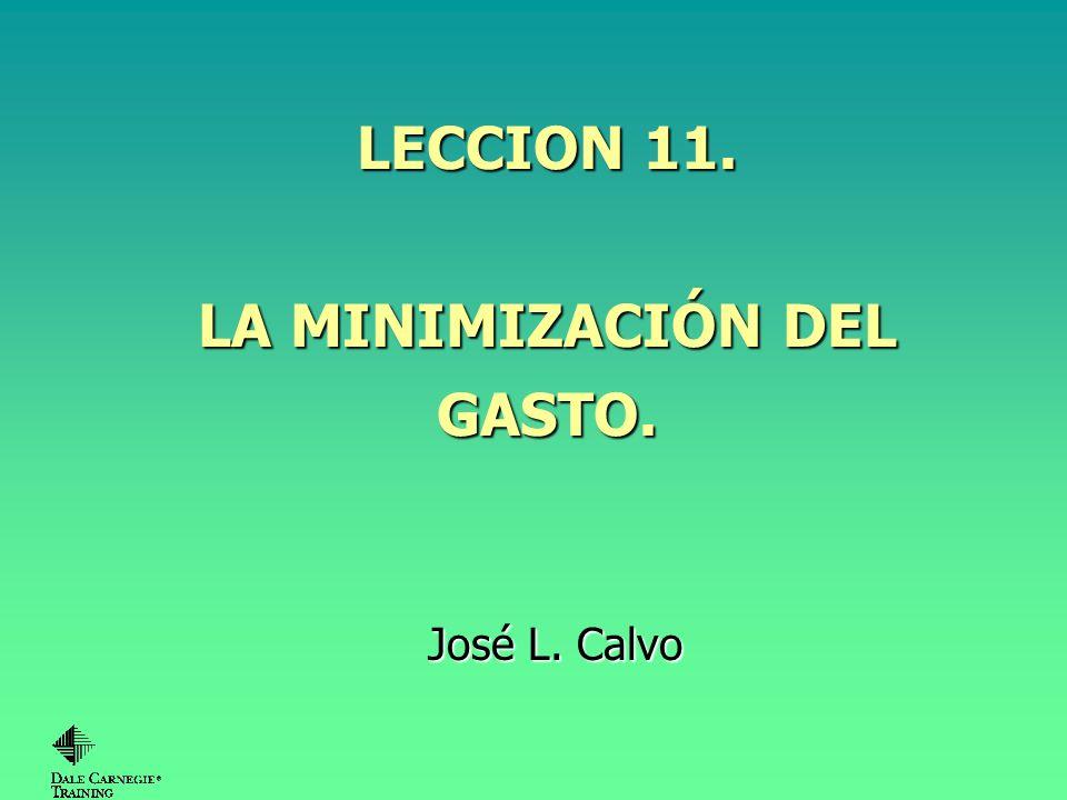 LECCION 11. LA MINIMIZACIÓN DEL GASTO. José L. Calvo