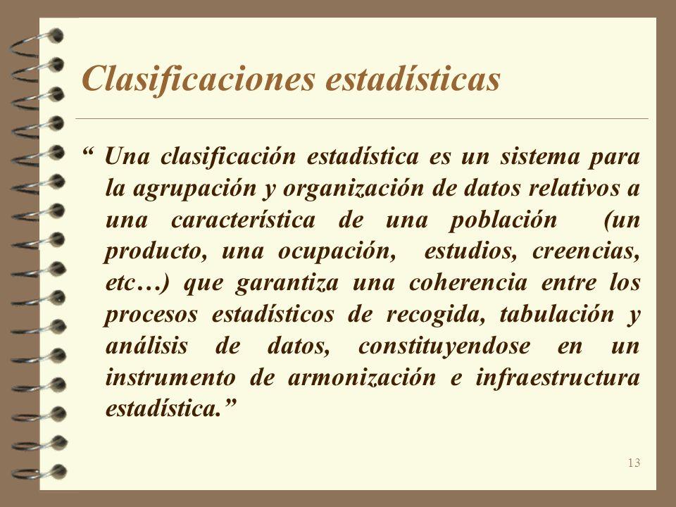 13 Clasificaciones estadísticas Una clasificación estadística es un sistema para la agrupación y organización de datos relativos a una característica