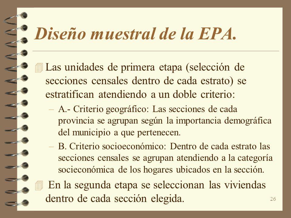 26 Diseño muestral de la EPA. 4 Las unidades de primera etapa (selección de secciones censales dentro de cada estrato) se estratifican atendiendo a un