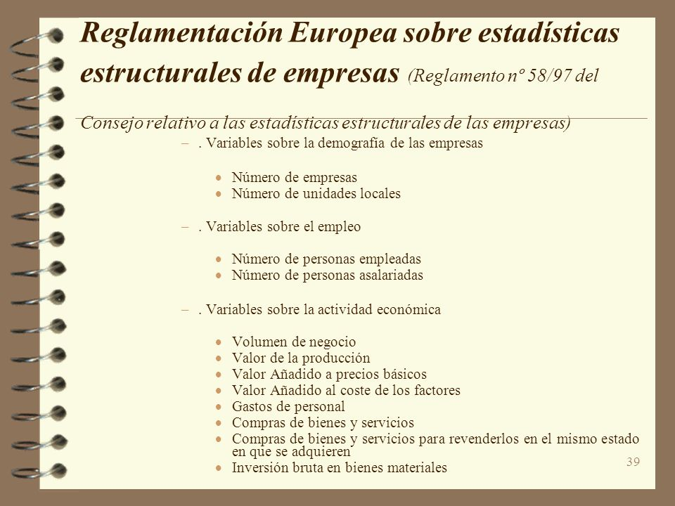 39 Reglamentación Europea sobre estadísticas estructurales de empresas (Reglamento nº 58/97 del Consejo relativo a las estadísticas estructurales de l