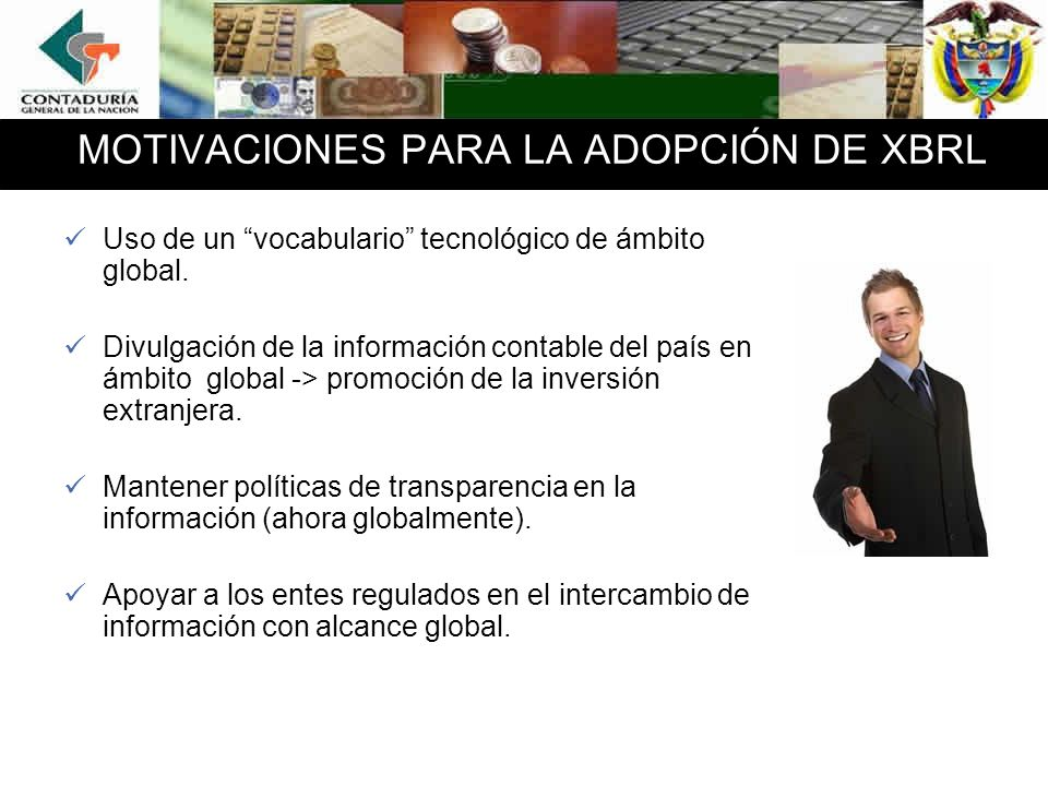 MOTIVACIONES PARA LA ADOPCIÓN DE XBRL Uso de un vocabulario tecnológico de ámbito global. Divulgación de la información contable del país en ámbito gl