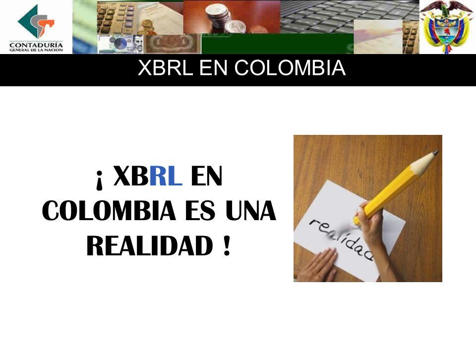 XBRL EN COLOMBIA ¡ XBRL EN COLOMBIA ES UNA REALIDAD !