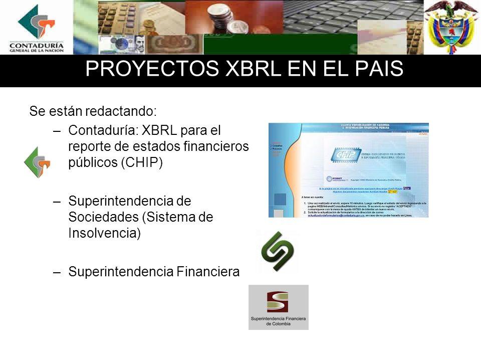 PROYECTOS XBRL EN EL PAIS Se están redactando: –Contaduría: XBRL para el reporte de estados financieros públicos (CHIP) –Superintendencia de Sociedade