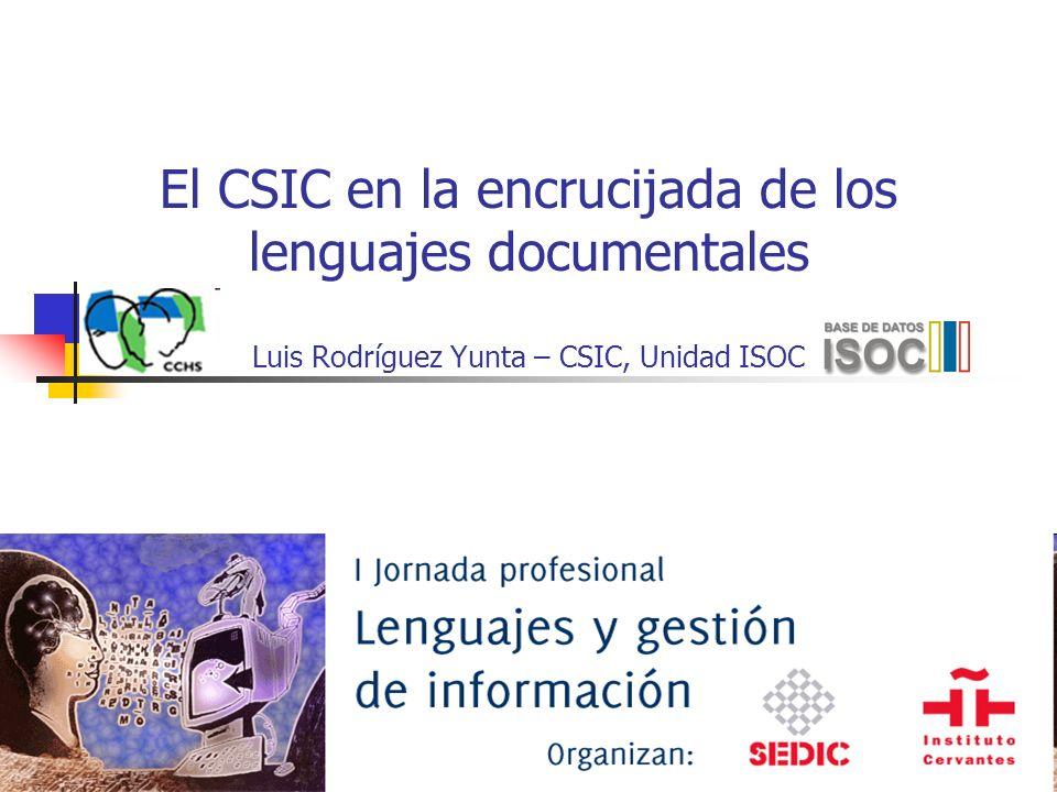 El CSIC en la encrucijada de los lenguajes documentales Luis Rodríguez Yunta – CSIC, Unidad ISOC