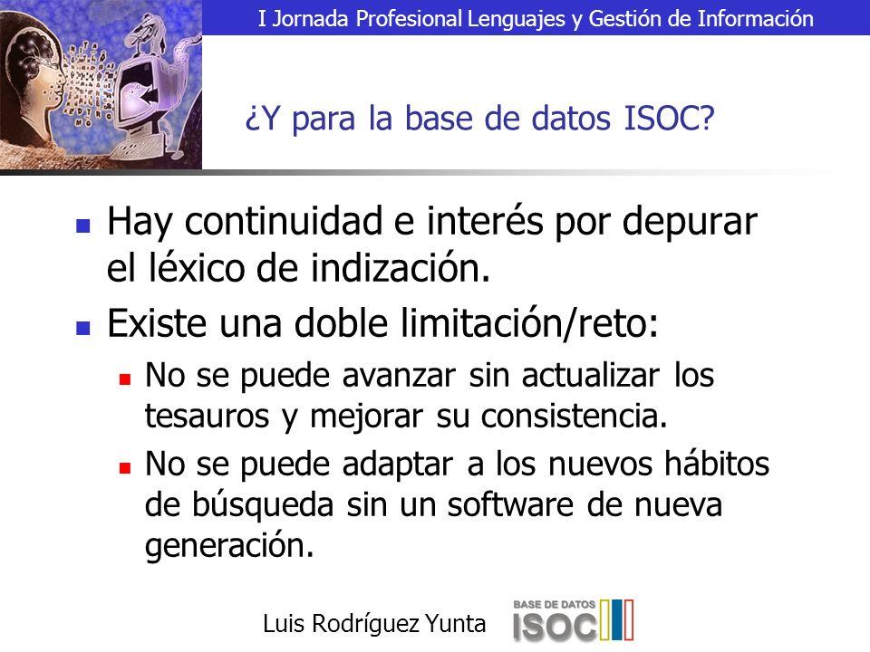 I Jornada Profesional Lenguajes y Gestión de Información Luis Rodríguez Yunta ¿Y para la base de datos ISOC.