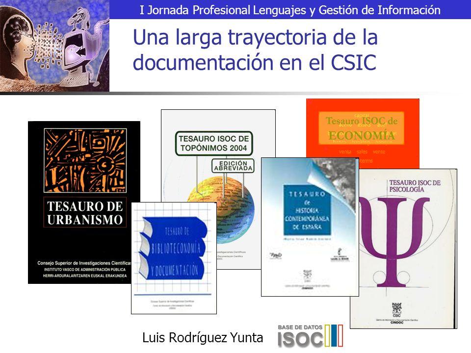 I Jornada Profesional Lenguajes y Gestión de Información Luis Rodríguez Yunta Una larga trayectoria de la documentación en el CSIC
