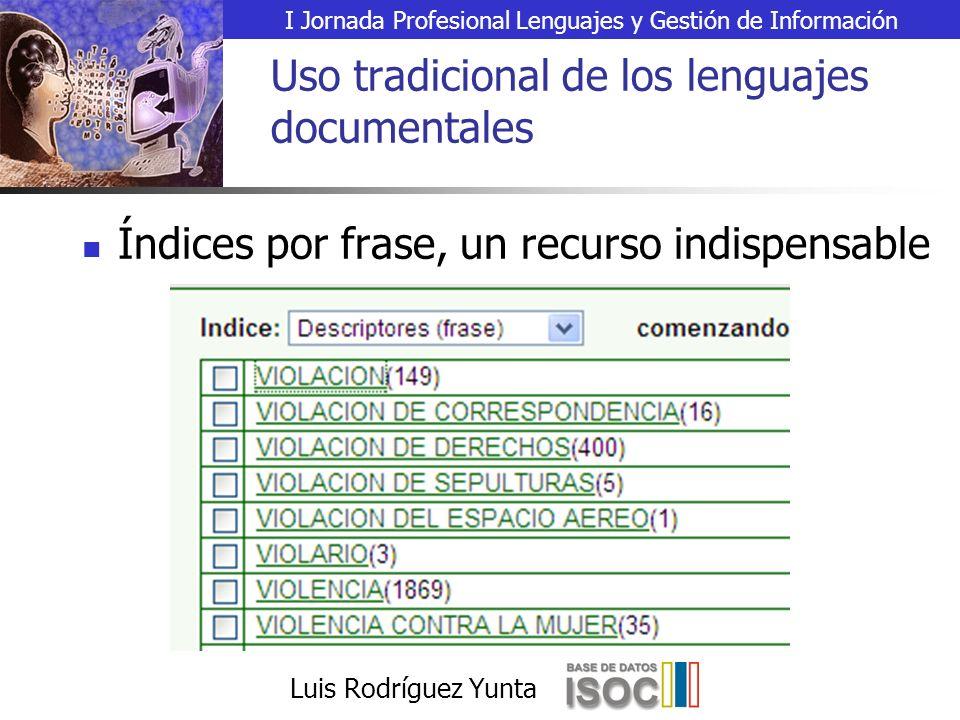 I Jornada Profesional Lenguajes y Gestión de Información Luis Rodríguez Yunta Uso tradicional de los lenguajes documentales Índices por frase, un recurso indispensable