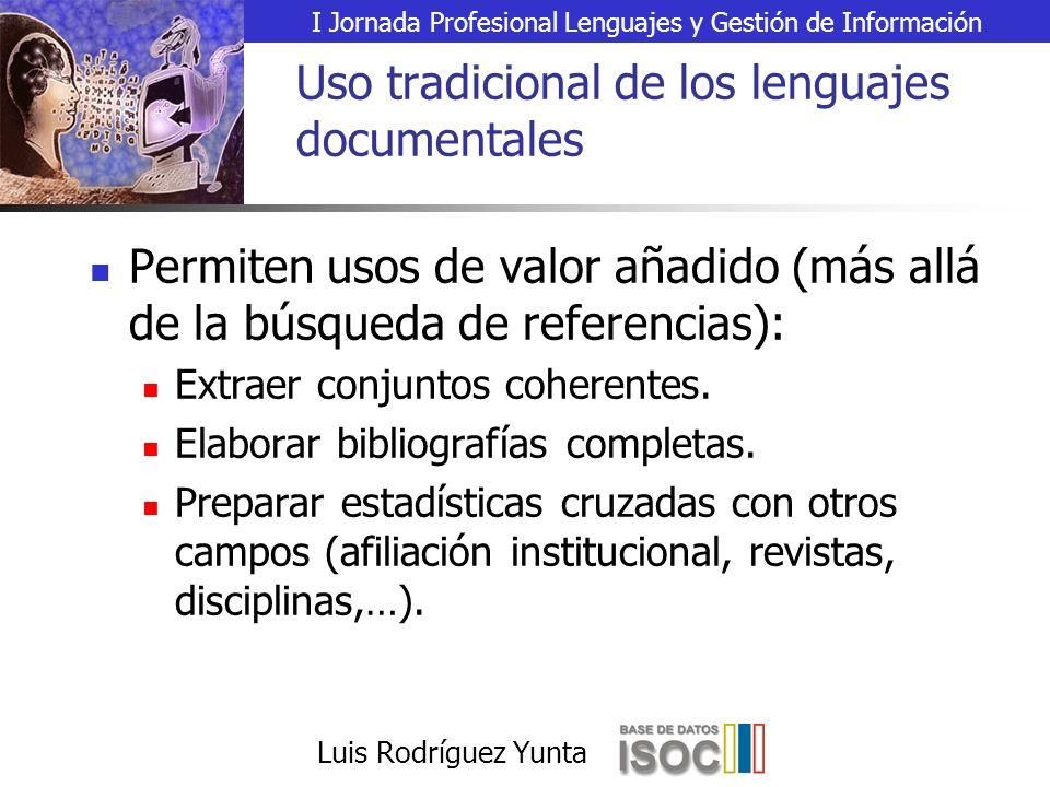 I Jornada Profesional Lenguajes y Gestión de Información Luis Rodríguez Yunta Uso tradicional de los lenguajes documentales Permiten usos de valor añadido (más allá de la búsqueda de referencias): Extraer conjuntos coherentes.