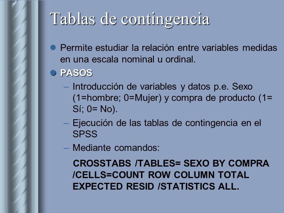 Tablas de contingencia Permite estudiar la relación entre variables medidas en una escala nominal u ordinal. PASOS PASOS –Introducción de variables y