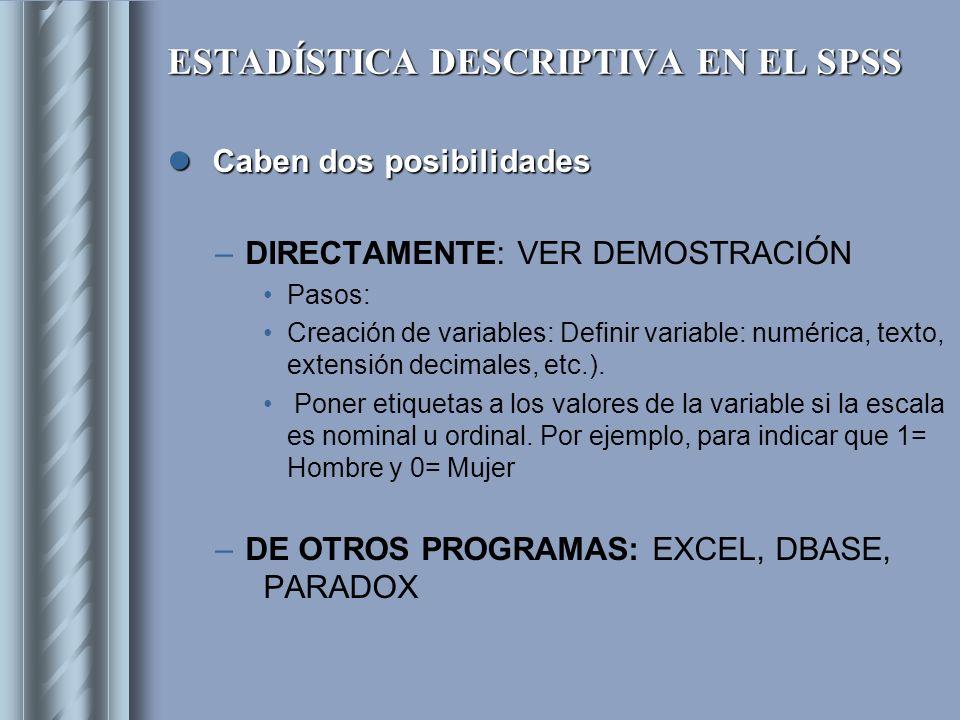 ESTADÍSTICA DESCRIPTIVA EN EL SPSS De otros programas: De otros programas: Son traducidos directamente por el SPSS.