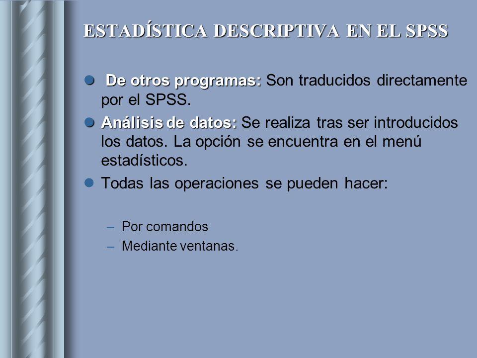 ESTADÍSTICA DESCRIPTIVA EN EL SPSS De otros programas: De otros programas: Son traducidos directamente por el SPSS. Análisis de datos: Análisis de dat