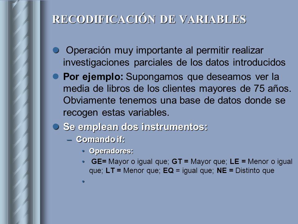 RECODIFICACIÓN DE VARIABLES Operación muy importante al permitir realizar investigaciones parciales de los datos introducidos Por ejemplo: Supongamos