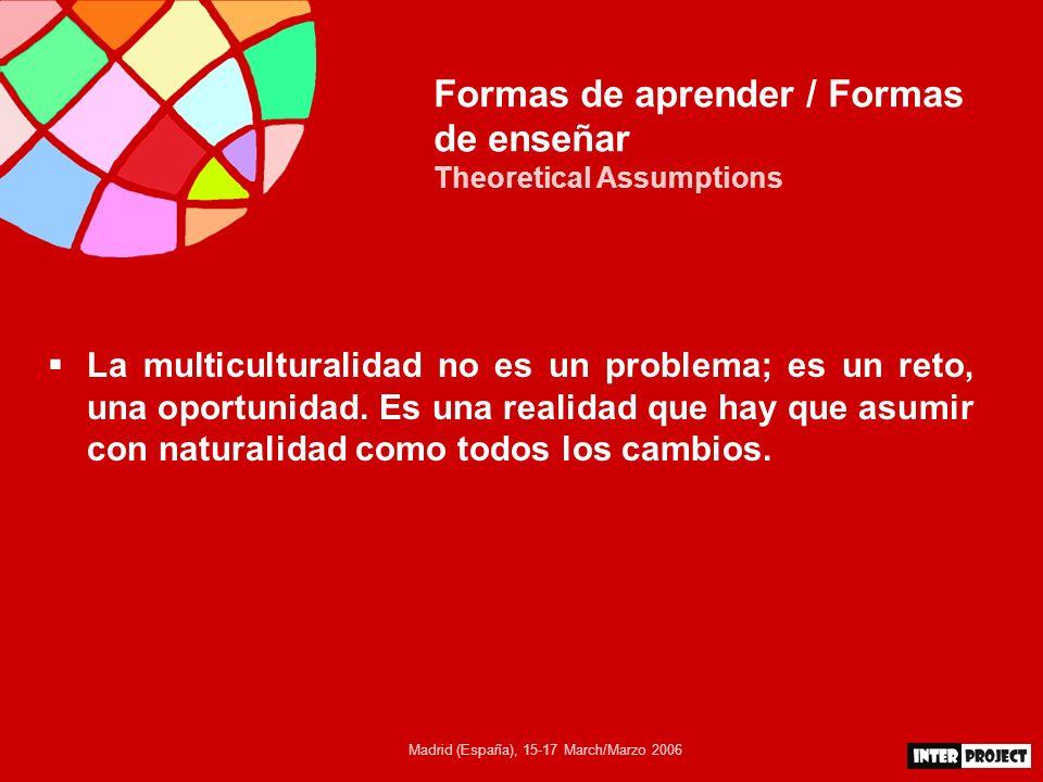 Madrid (España), 15-17 March/Marzo 2006 Formas de aprender / Formas de enseñar Theoretical Assumptions Las experiencias que hemos visto parten de la necesidad de cambiar la práctica tradicional, individualista, por otra cooperativa.