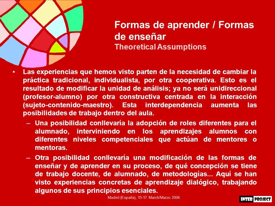 Madrid (España), 15-17 March/Marzo 2006 Formas de aprender / Formas de enseñar Theoretical Assumptions Las experiencias que hemos visto parten de la n