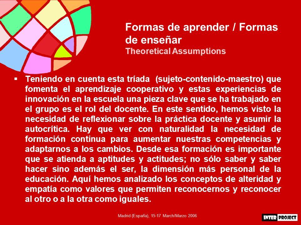 Madrid (España), 15-17 March/Marzo 2006 Formas de aprender / Formas de enseñar Theoretical Assumptions Teniendo en cuenta esta tríada (sujeto-contenid