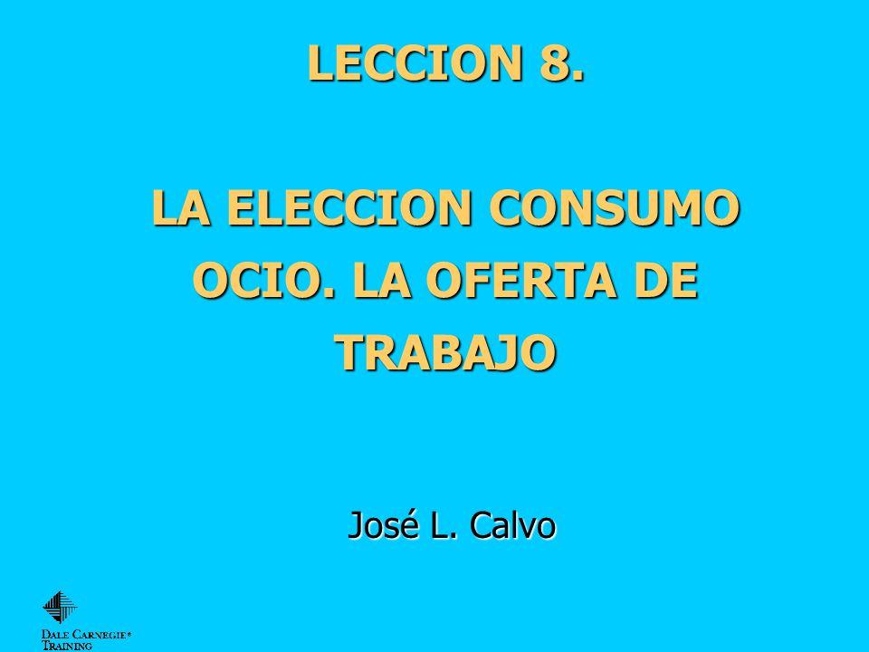 LECCION 8. LA ELECCION CONSUMO OCIO. LA OFERTA DE TRABAJO José L. Calvo