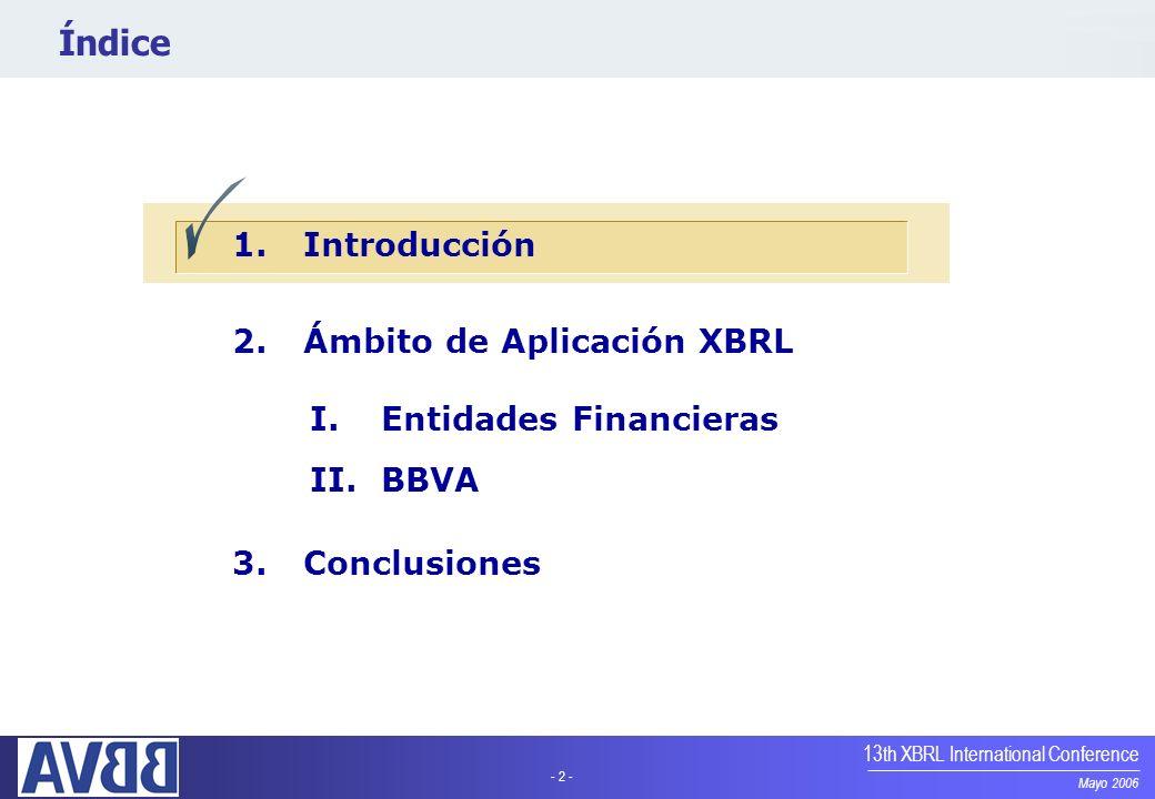 - 2 - Mayo 2006 13th XBRL International Conference Índice 1.Introducción 2.Ámbito de Aplicación XBRL I.Entidades Financieras II.BBVA 3.Conclusiones