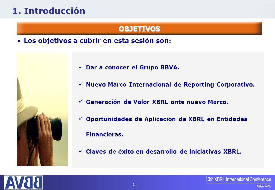 - 3 - Mayo 2006 13th XBRL International Conference OBJETIVOS 1. Introducción Dar a conocer el Grupo BBVA. Nuevo Marco Internacional de Reporting Corpo