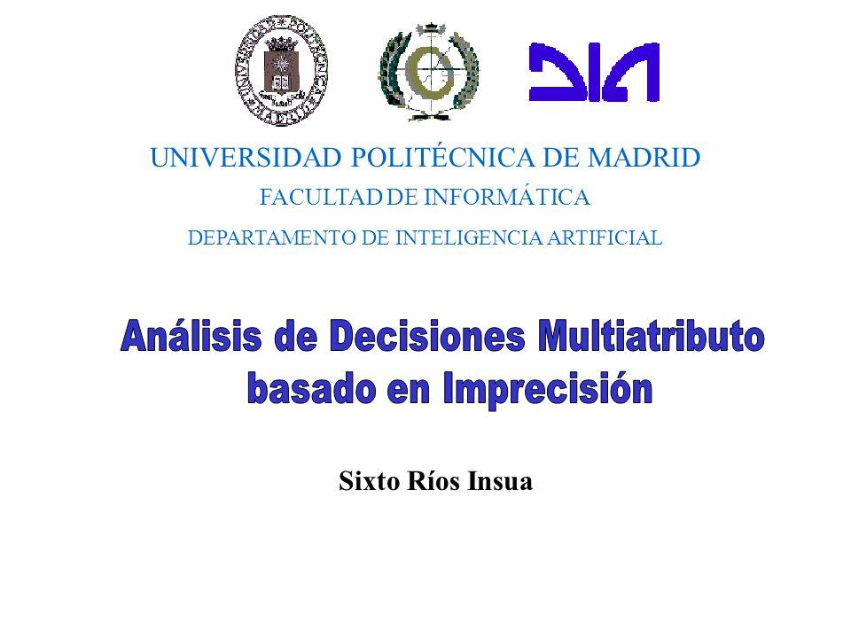 Sixto Ríos Insua UNIVERSIDAD POLITÉCNICA DE MADRID FACULTAD DE INFORMÁTICA DEPARTAMENTO DE INTELIGENCIA ARTIFICIAL