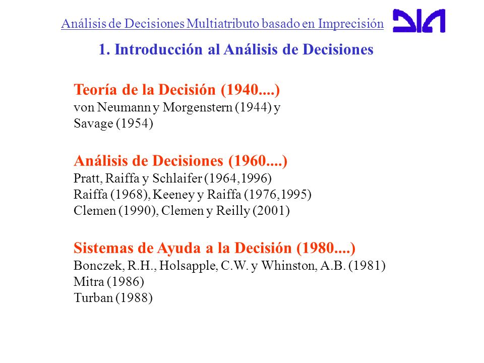 Análisis de Decisiones Multiatributo basado en Imprecisión 1. Introducción al Análisis de Decisiones Teoría de la Decisión (1940....) von Neumann y Mo