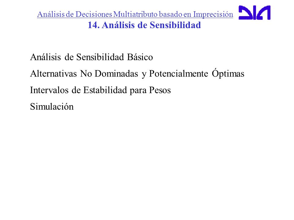 Análisis de Decisiones Multiatributo basado en Imprecisión 14. Análisis de Sensibilidad Análisis de Sensibilidad Básico Alternativas No Dominadas y Po