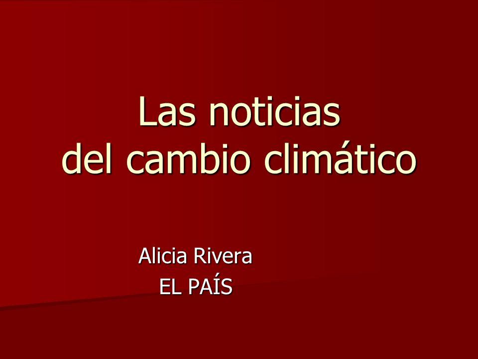 Las noticias del cambio climático Alicia Rivera EL PAÍS