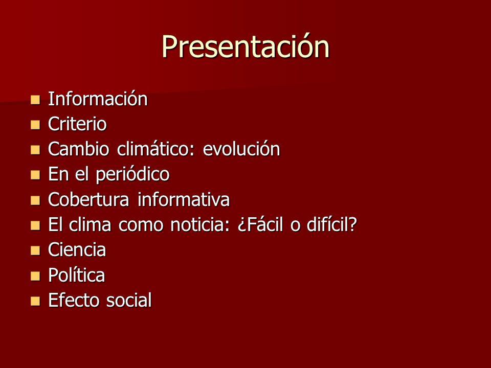 Presentación Información Información Criterio Criterio Cambio climático: evolución Cambio climático: evolución En el periódico En el periódico Cobertu