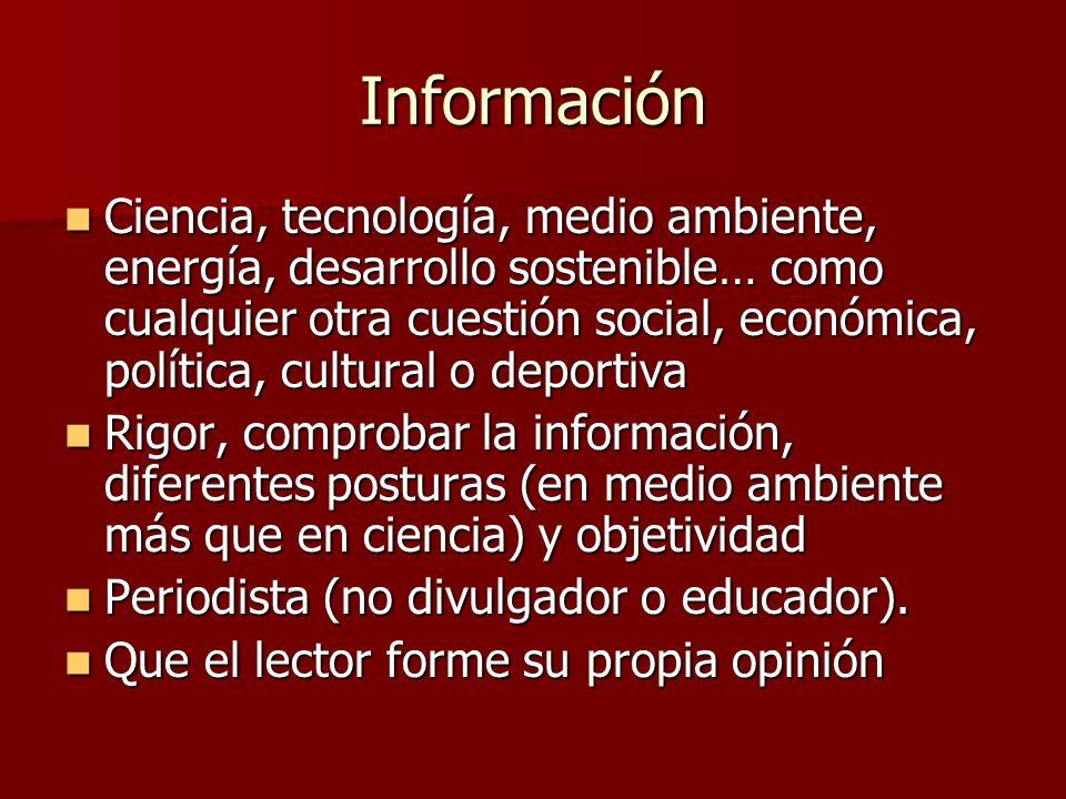Información Ciencia, tecnología, medio ambiente, energía, desarrollo sostenible… como cualquier otra cuestión social, económica, política, cultural o
