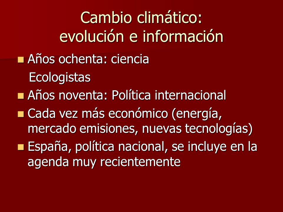 Cambio climático: evolución e información Años ochenta: ciencia Años ochenta: ciencia Ecologistas Ecologistas Años noventa: Política internacional Año