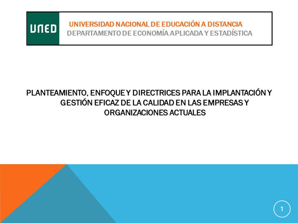 PLANTEAMIENTO, ENFOQUE Y DIRECTRICES PARA LA IMPLANTACIÓN Y GESTIÓN EFICAZ DE LA CALIDAD EN LAS EMPRESAS Y ORGANIZACIONES ACTUALES 1 UNIVERSIDAD NACIONAL DE EDUCACIÓN A DISTANCIA DEPARTAMENTO DE ECONOMÍA APLICADA Y ESTADÍSTICA