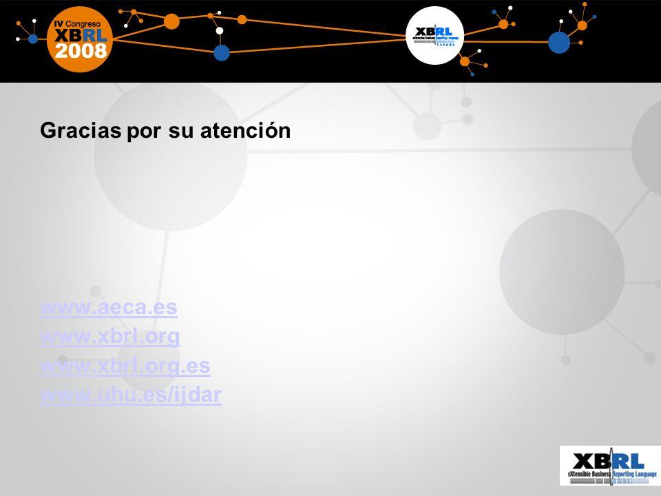 Gracias por su atención www.aeca.es www.xbrl.org www.xbrl.org.es www.uhu.es/ijdar