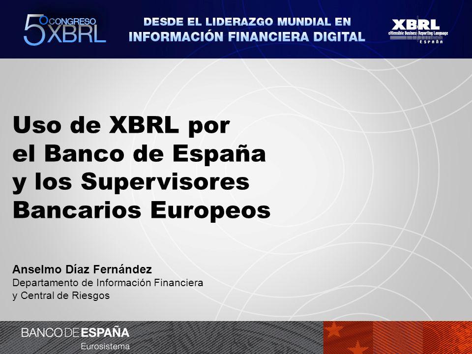 Uso de XBRL por el Banco de España y los Supervisores Bancarios Europeos Anselmo Díaz Fernández Departamento de Información Financiera y Central de Ri