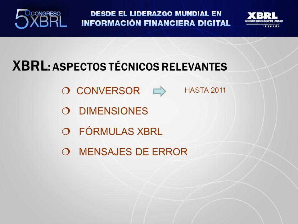 XBRL : ASPECTOS TÉCNICOS RELEVANTES CONVERSOR DIMENSIONES FÓRMULAS XBRL MENSAJES DE ERROR HASTA 2011
