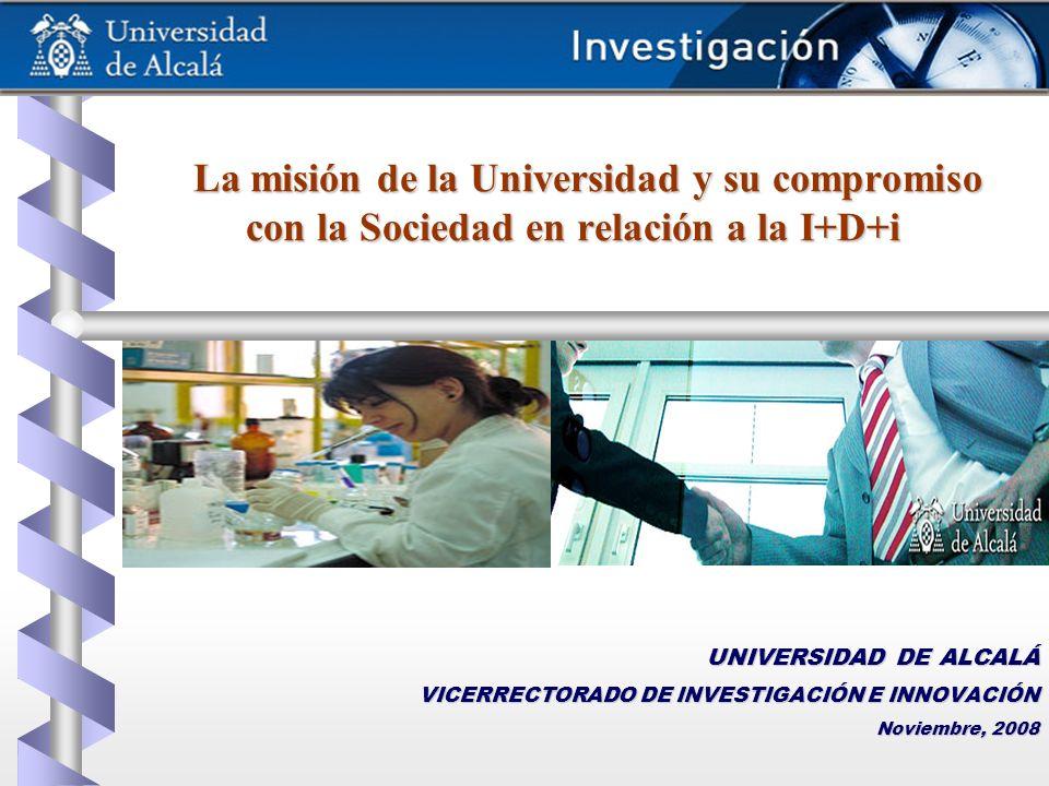 La misión de la Universidad y su compromiso con la Sociedad en relación a la I+D+i La misión de la Universidad y su compromiso con la Sociedad en rela