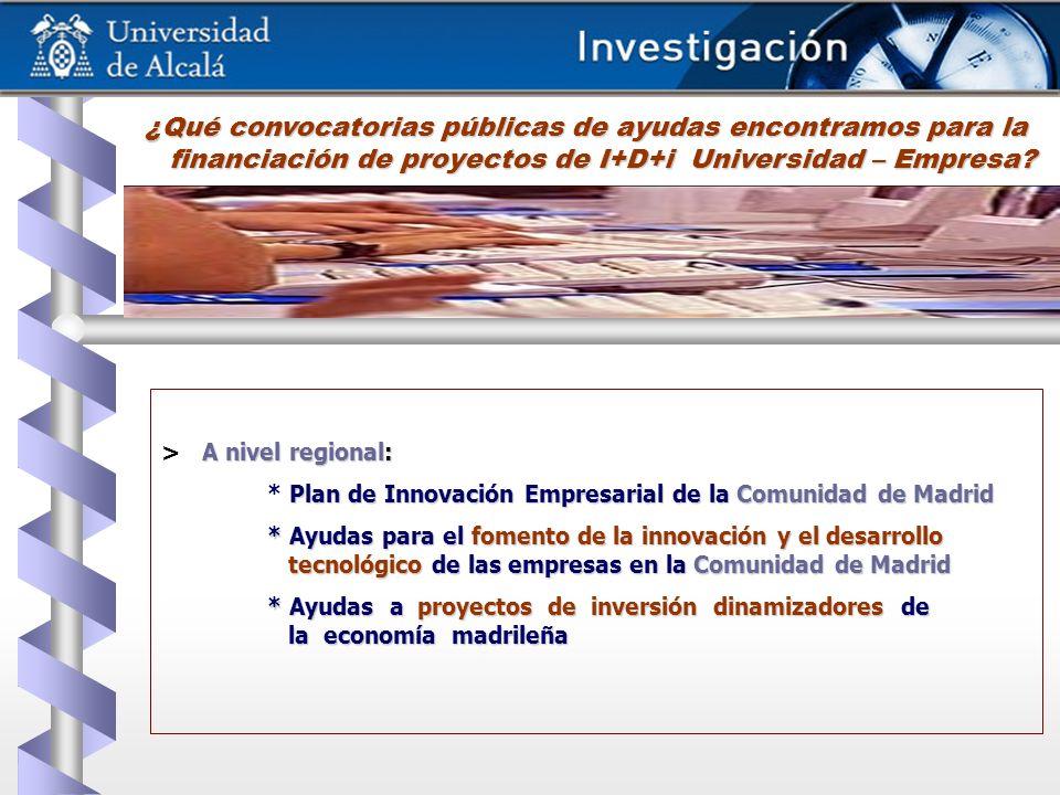 ¿Qué convocatorias públicas de ayudas encontramos para la financiación de proyectos de I+D+i Universidad – Empresa? A nivel regional: > A nivel region