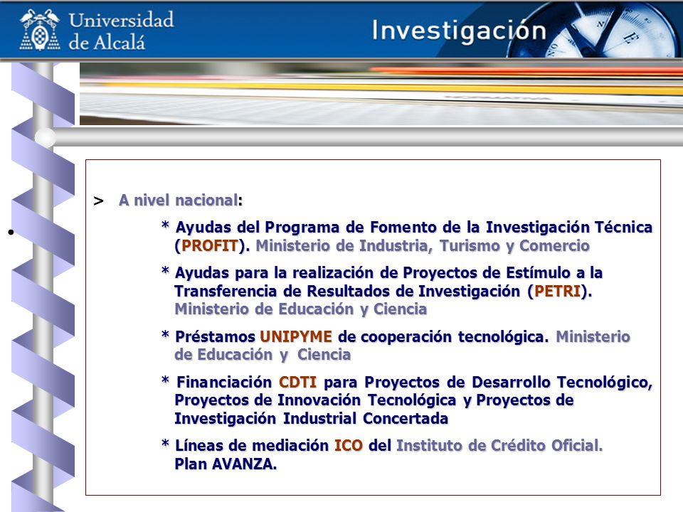 A nivel nacional: > A nivel nacional: * Ayudas del Programa de Fomento de la Investigación Técnica (PROFIT). Ministerio de Industria, Turismo y Comerc
