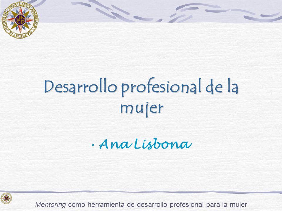 Mentoring como herramienta de desarrollo profesional para la mujer Desarrollo profesional de la mujer Ana Lisbona
