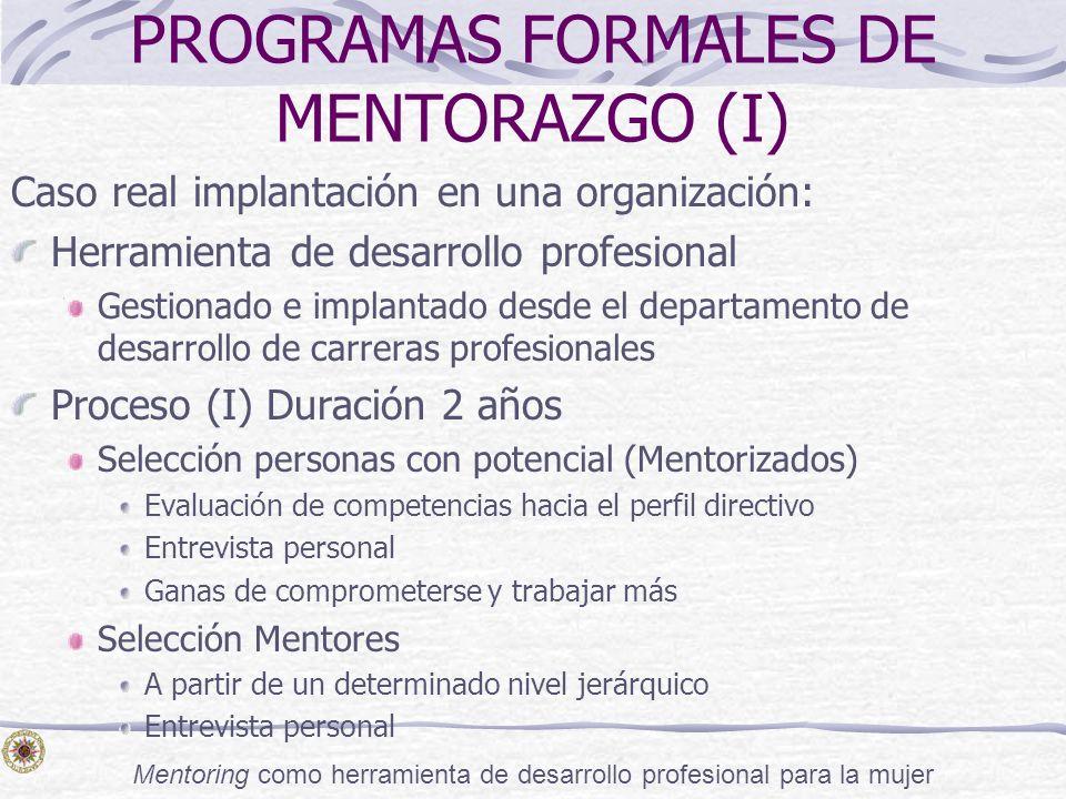 Mentoring como herramienta de desarrollo profesional para la mujer PROGRAMAS FORMALES DE MENTORAZGO (I) Caso real implantación en una organización: He