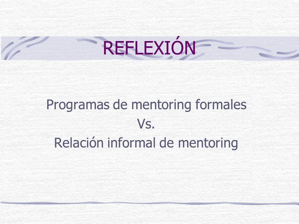 REFLEXIÓN Programas de mentoring formales Vs. Relación informal de mentoring