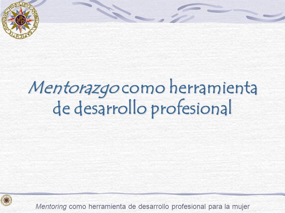 Mentoring como herramienta de desarrollo profesional para la mujer Mentorazgo como herramienta de desarrollo profesional