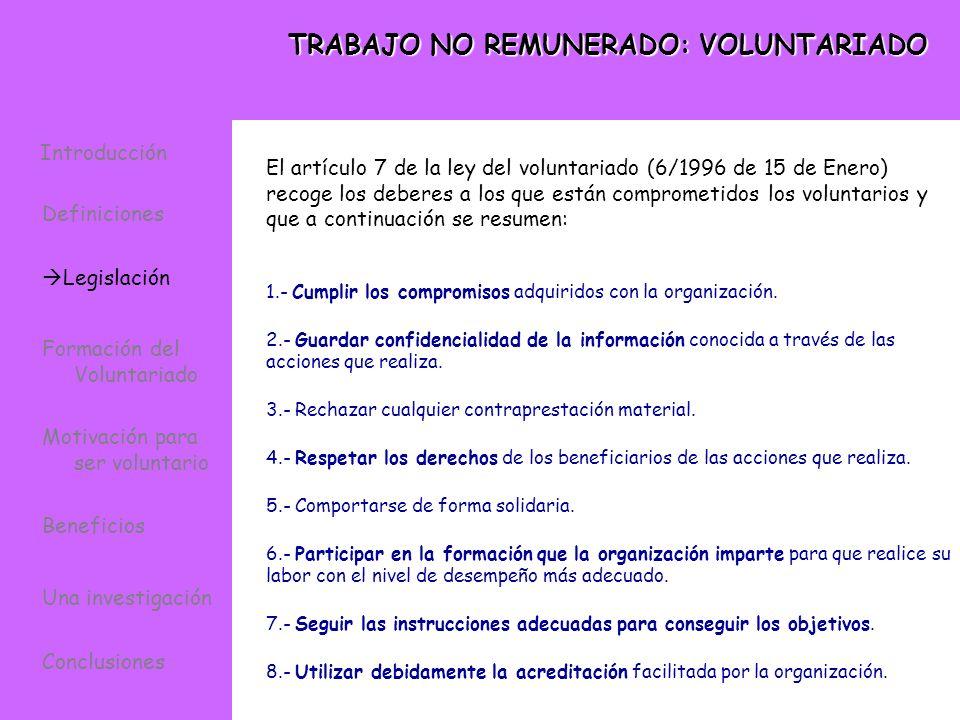 TRABAJO NO REMUNERADO: VOLUNTARIADO El artículo 7 de la ley del voluntariado (6/1996 de 15 de Enero) recoge los deberes a los que están comprometidos